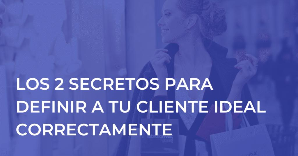 Los 2 secretos para definir a tu cliente ideal correctamente