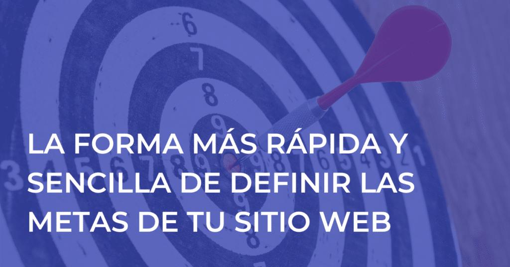 La forma más rápida y sencilla de definir las metas de tu sitio web
