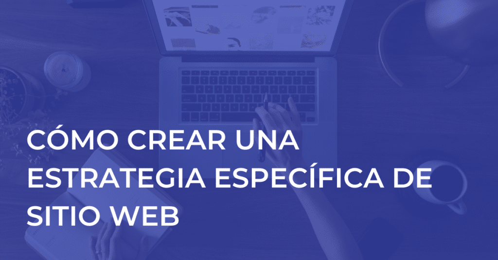 Cómo crear una estrategia específica de sitio web