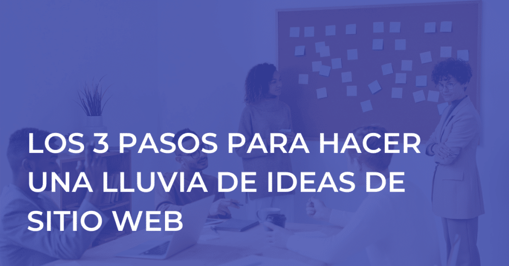 Los 3 pasos para hacer una lluvia de ideas de sitio web